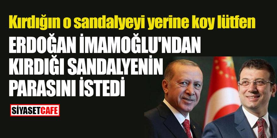 Erdoğan İmamoğlu'ndan kırdığı sandalyenin parasını istedi