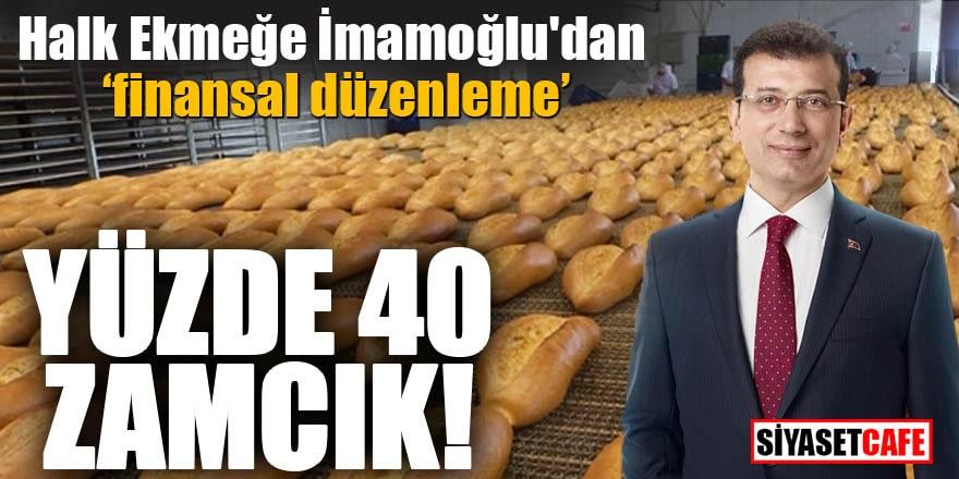 """Halk Ekmeğe İmamoğlu'dan """"finansal düzenleme"""" Yüzde 40 zamcık!"""