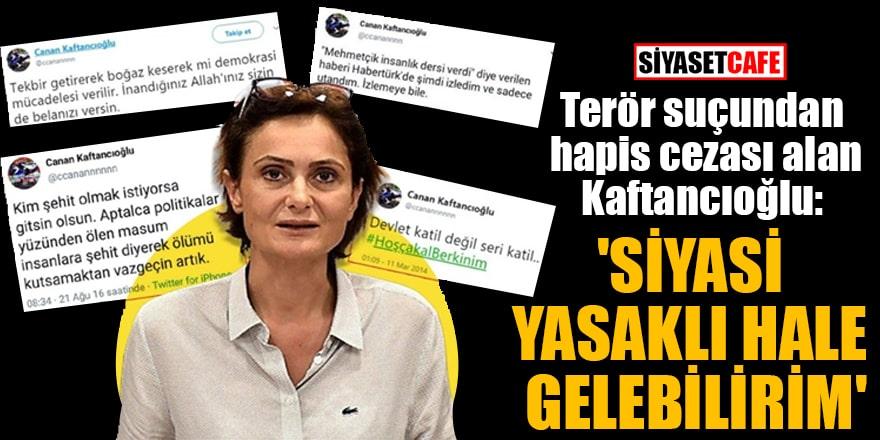 Terör suçundan hapis cezası alan Kaftancıoğlu: 'Siyasi yasaklı hale gelebilirim'