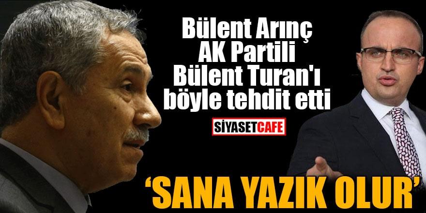 Bülent Arınç, AK Partili Bülent Turan'ı böyle tehdit etti Sana yazık olur