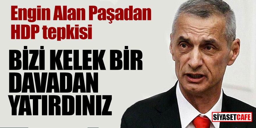 """Engin Alan Paşadan HDP tepkisi; """"Bizi kelek bir davadan yatırdınız"""""""