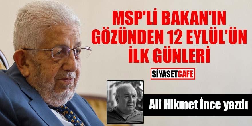 MSP'li Bakan'ın Gözünden 12 Eylül'ün İlk Günleri Ali Hikmet İnce yazdı