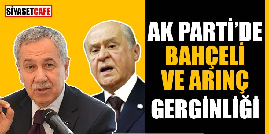 AK Parti'de Bahçeli ve Arınç gerginliği