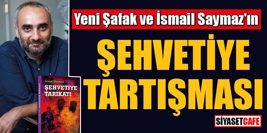 İsmail Saymazın 'Şehvetiye Tarikatı' kitabına Yeni Şafak'tan eleştiri!