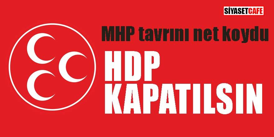 MHP tavrını net koydu; HDP kapatılsın