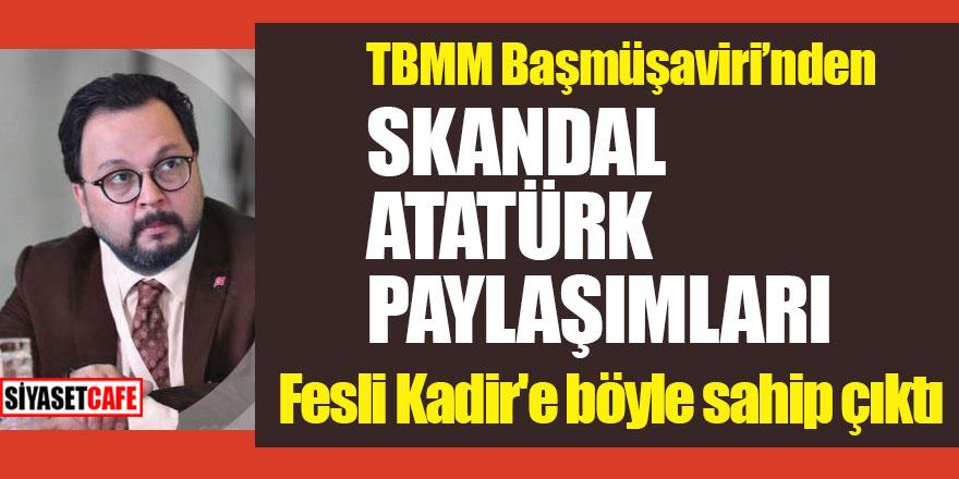 TBMM Başmüşaviri'nden skandal Atatürk paylaşımları