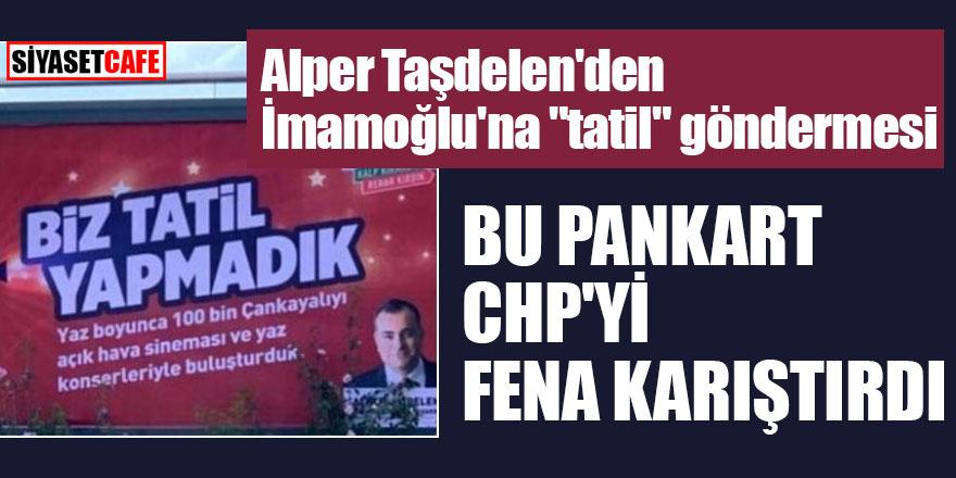 """Alper Taşdelen'den İmamoğlu'na """"tatil"""" göndermesi! Bu pankart CHP'yi fena karıştırdı"""