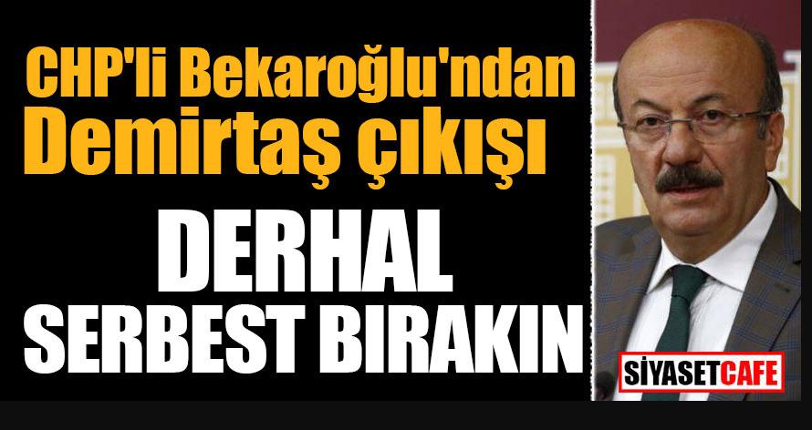 "CHP'li Bekaroğlu'ndan Demirtaş çıkışı; ""Derhal serbest bırakın"""