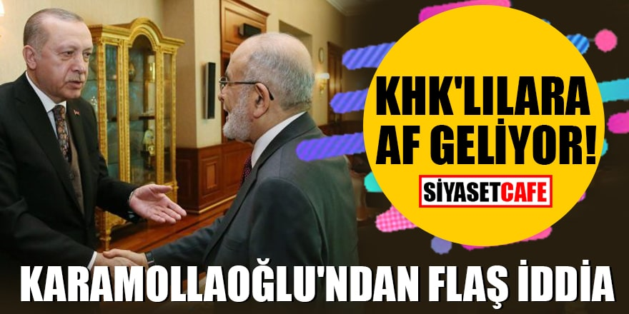 Karamollaoğlu'ndan flaş iddia KHK'lılara af geliyor