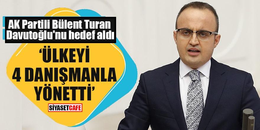 AK Partili Bülent Turan Davutoğlu'nu hedef aldı Ülkeyi 4 danışmanla yönetti