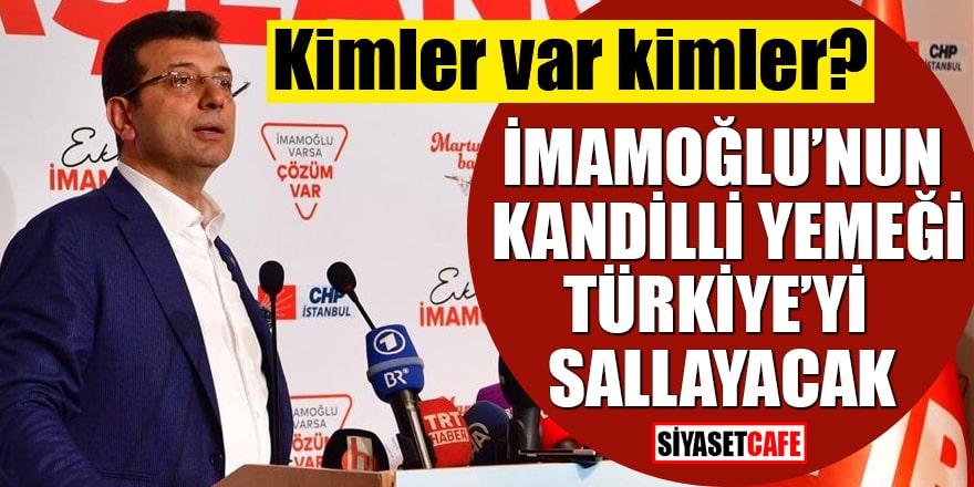 İmamoğlu'nun Kandilli yemeği Türkiye'yi sallayacak Kimler var kimler?