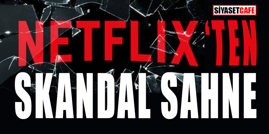 Netflix'ten skandal sahne!