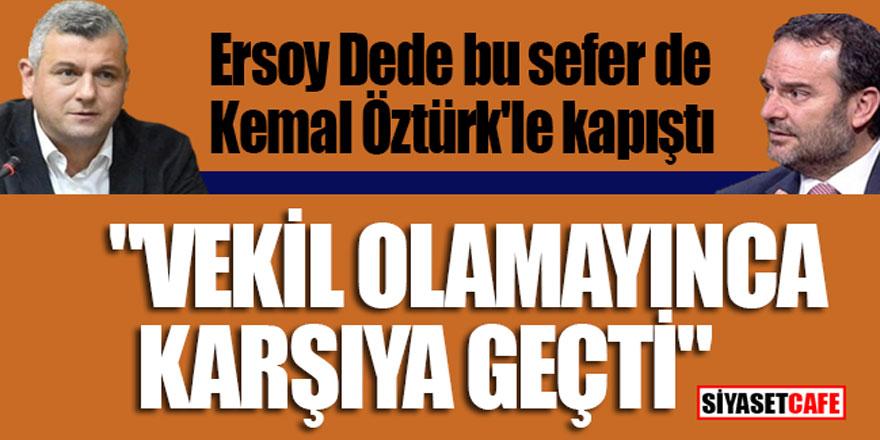 """Ersoy Dede bu sefer de Kemal Öztürk'le kapıştı;""""Vekil olamayınca karşıya geçti"""""""