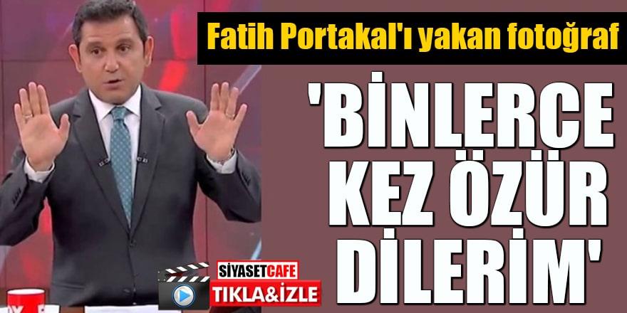 Fatih Portakal'ı yakan fotoğraf 'Binlerce kez özür dilerim'