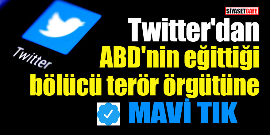 Twitter'dan ABD'nin eğittiği bölücü terör örgütüne mavi tık