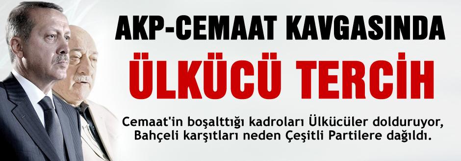 AKP-Cemaat kavgasında Ülkücü tercih