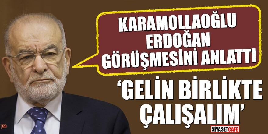 """Karamollaoğlu Erdoğan görüşmesini anlattı """"Gelin birlikte çalışalım"""""""