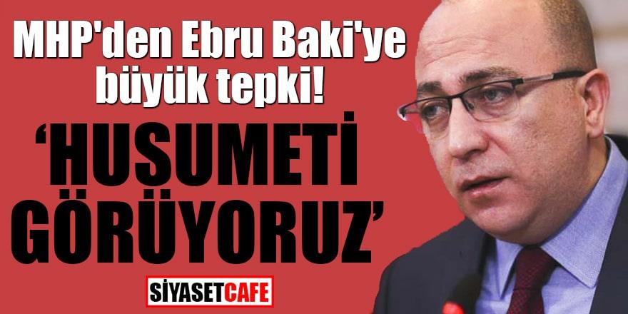 """MHP'den Ebru Baki'ye büyük tepki """"Husumeti görüyoruz"""""""