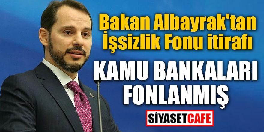 Bakan Albayrak'tan İşsizlik Fonu itirafı Kamu Bankaları fonlanmış