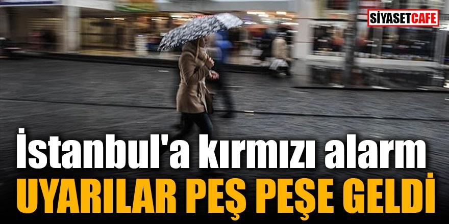 İstanbul'a kırmızı alarm Uyarılar peş peşe