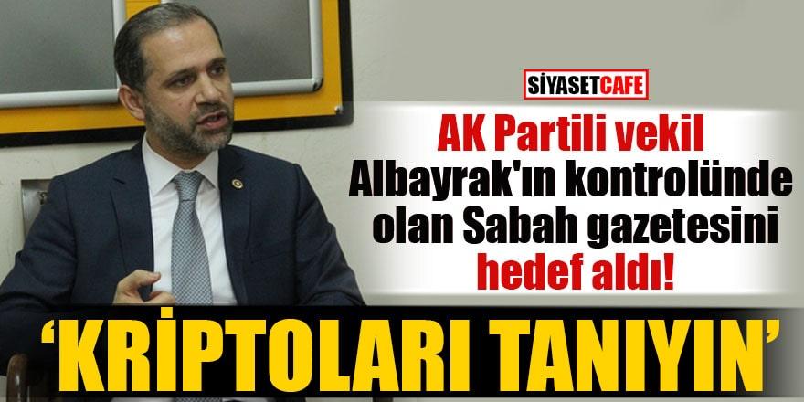 AK Partili vekil Albayrak'ın kontrolünde olan Sabah gazetesini hedef aldı!