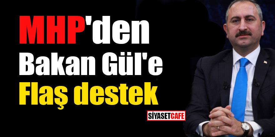 MHP'den Bakan Gül'e flaş destek