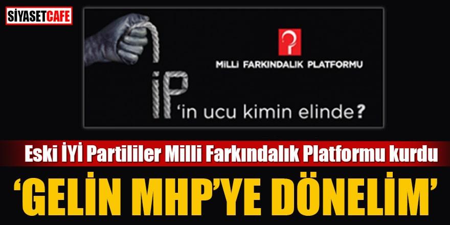 """Eski İYİ Partililer Milli Farkındalık Platformu kurdu """"Gelin MHP'ye dönelim"""""""