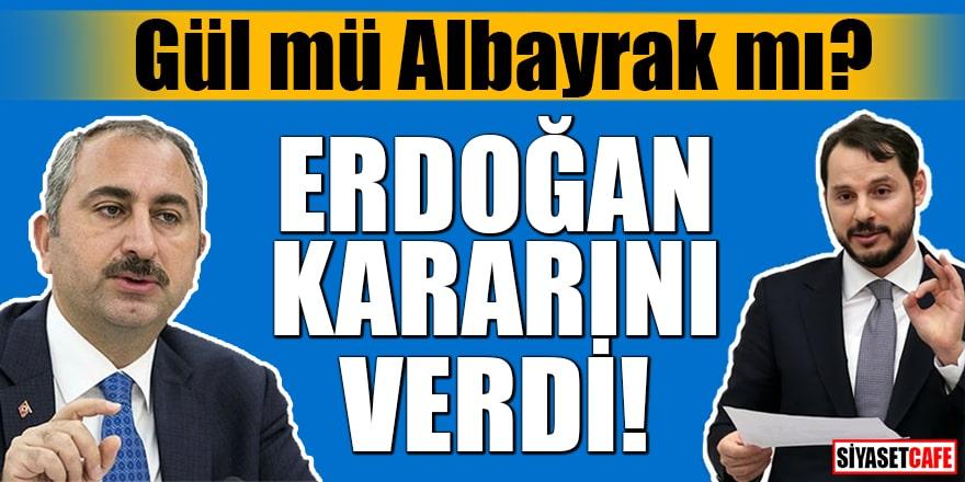 Gül mü Albayrak mı? Erdoğan kararını verdi