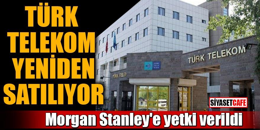 Türk Telekom yeniden satılıyor Morgan Stanley'e yetki verildi