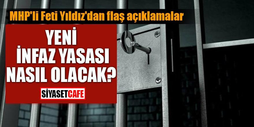 MHP'li Feti Yıldız'dan flaş açıklamalar Yeni İnfaz Yasası nasıl olacak?