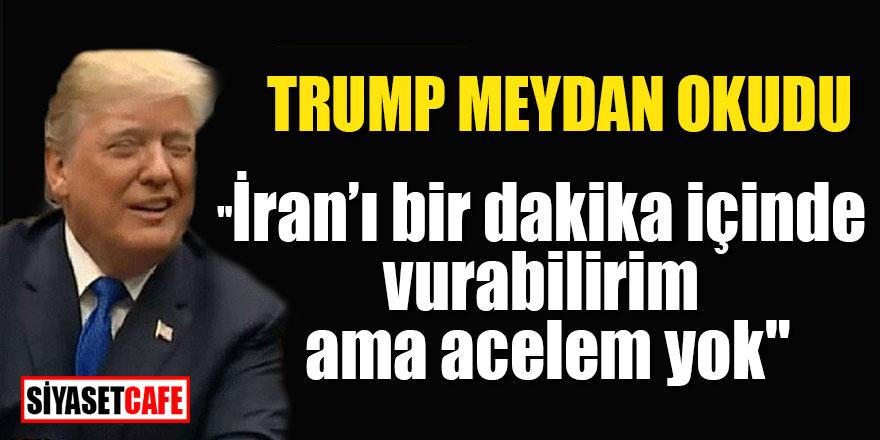 """Trump: """"İranı bir dakika içinde vurabilirim ama acelem yok!"""""""