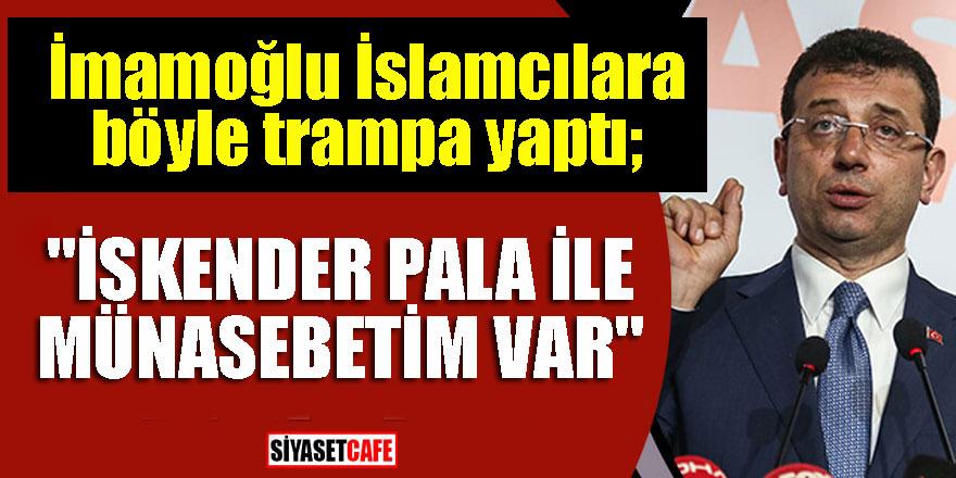 """İmamoğlu İslamcılara böyle trampa yaptı; """"İskender Pala ile münasebetim var"""""""