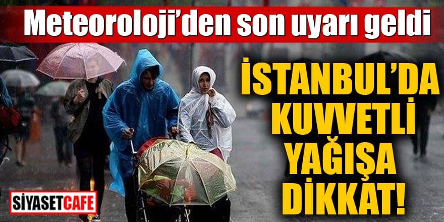 Meteoroloji'den son uyarı geldi İstanbul'da kuvvetli yağışa dikkat!