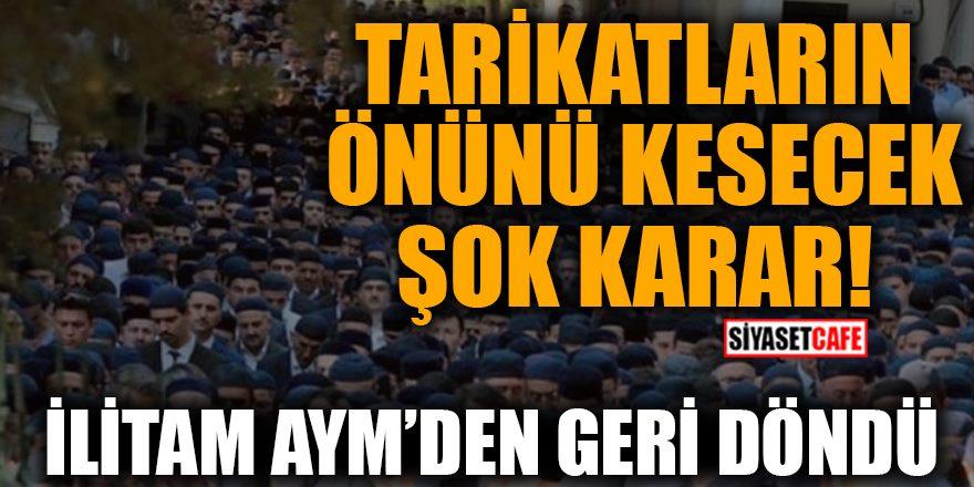 Anayasa Mahkemesi'nden flaş karar:  İlitam iptal edildi