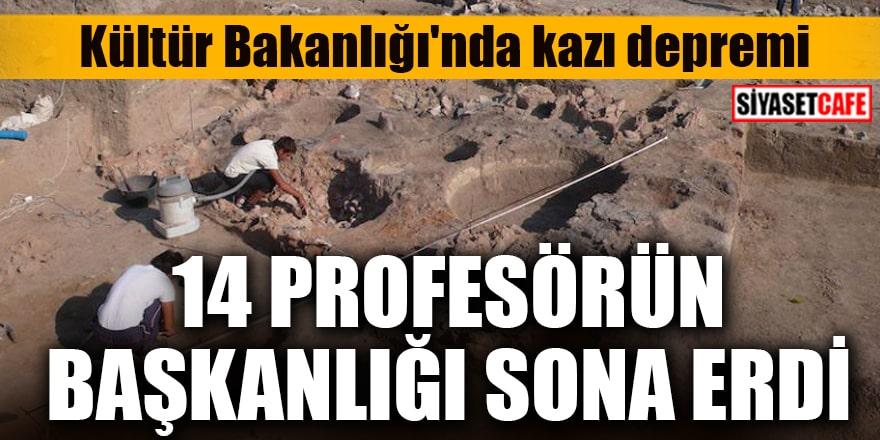Kültür Bakanlığı'nda kazı depremi 14 profesörün başkanlığı sona erdi