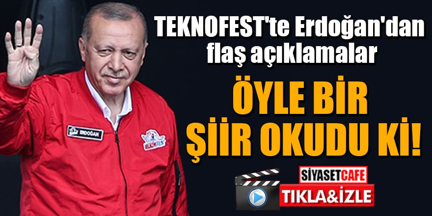 TEKNOFEST'te Erdoğan'dan flaş açıklamalar Öyle bir şiir okudu ki!