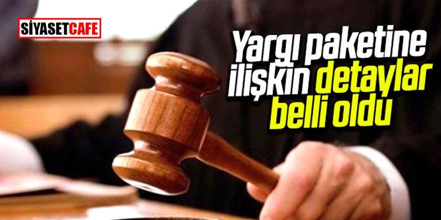 Son Dakika! Yeni yargı paketinin detayları açıklandı