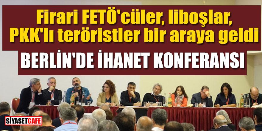 Firari FETÖ'cüler, liboşlar, PKK'lı teröristler bir araya geldi; Berlin'de ihanet konferansı