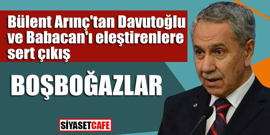 """Bülent Arınç'tan Davutoğlu ve Babacan'ı eleştirenlere sert çıkış; """"Boşboğazlar"""""""