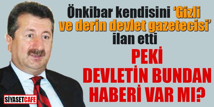 """Önkibar kendisini """"gizli ve derin devlet gazetecisi"""" ilan etti"""