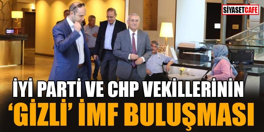 """İYİ Parti ve CHP vekillerinin """"gizli"""" IMF buluşması"""