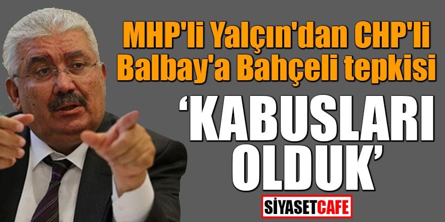 MHP'li Yalçın'dan CHP'li Balbay'a Bahçeli tepkisi Kabusları olduk