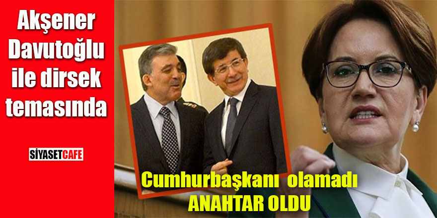 Akşener Davutoğlu ile görüşüyor: Cumhurbaşkanı olamadı anahtar oldu