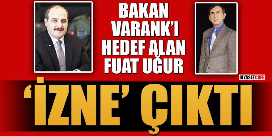 Bakan Varank'ı hedef alan Fuat Uğur 'izne' çıktı