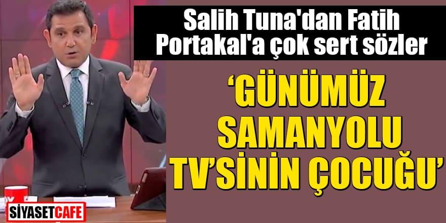 """Salih Tuna'dan Fatih Portakal'a çok sert sözler """"Günümüz Samanyolu TV'sinin çocuğu"""""""