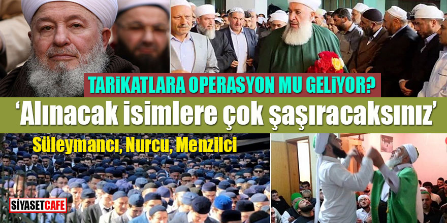"""Süleymancı, Nurcu, Menzilci: """"Alınacak isimlere çok şaşıracaksınız"""""""