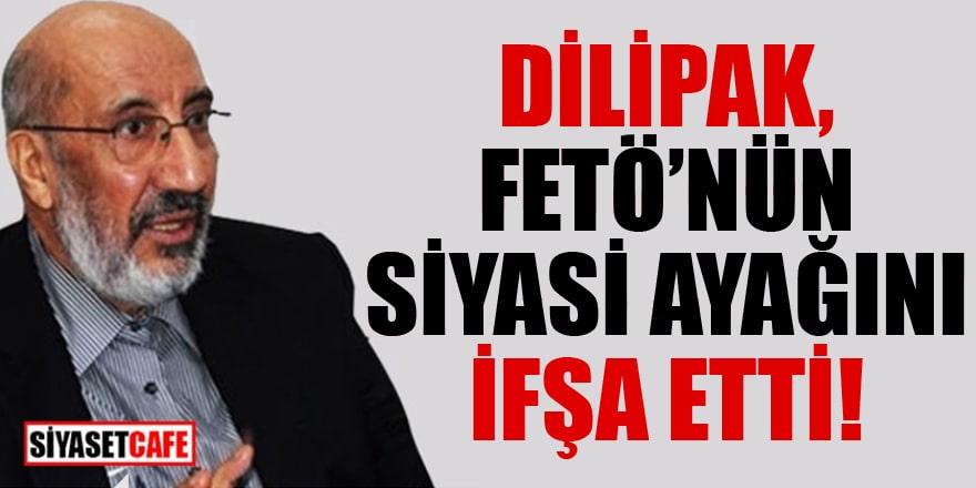 Dilipak FETÖ'nün siyasi ayağını ifşa etti