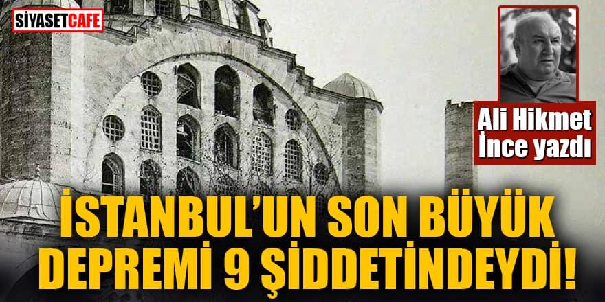 Ali Hikmet İnce yazdı: İstanbul'un Son Büyük Depremi 9 Şiddetindeydi!