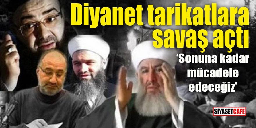 Diyanet tarikatlara savaş açtı: Sonuna kadar mücadele edeceğiz!