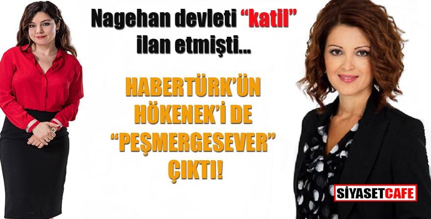 """Nagehan devleti """"katil"""" ilan etmişti: Habertürk'ün Hökenek'i de """"Peşmergesever"""" çıktı"""
